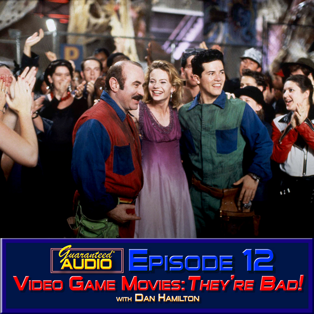 Guaranteed* Audio Episode 12 | Video Game Movies: They're Bad!