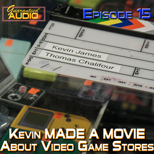 Guaranteed* Audio Episode 15 | Kevin Directed A Documentary About Video Game Stores