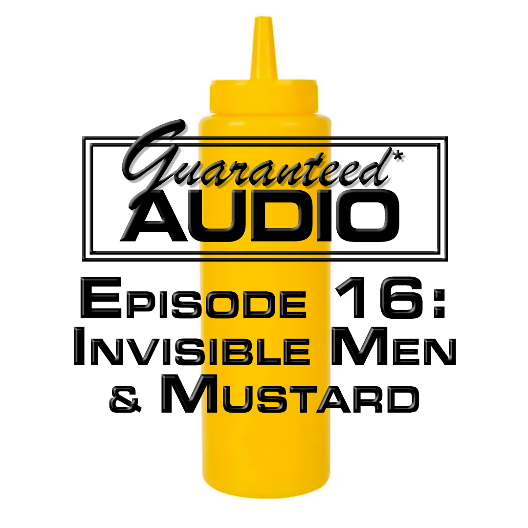 Guaranteed* Audio Episode 16 | Invisible Men & Mustard