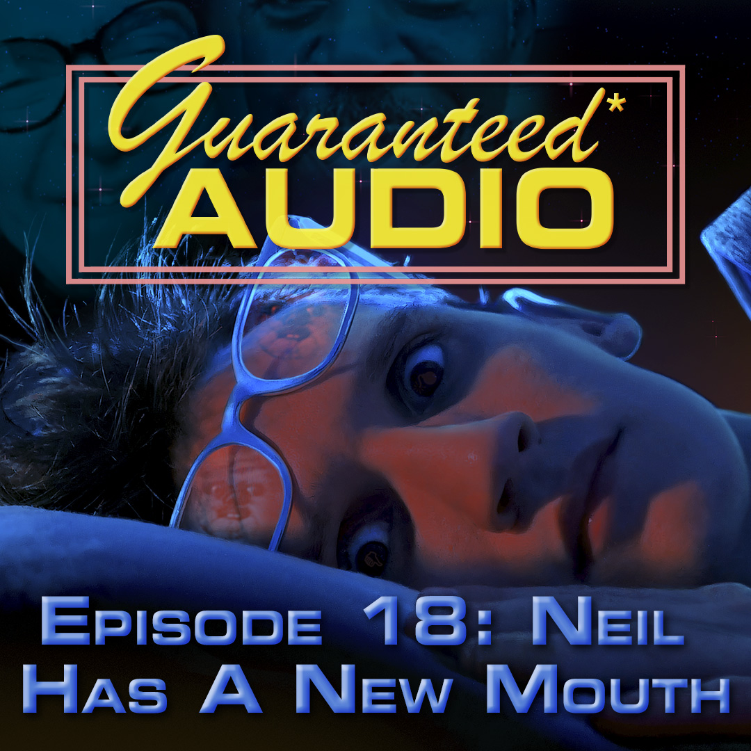 Guaranteed* Audio Episode 18 | Neil Has A New Mouth